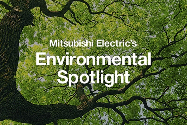 Mitsubishi Electirc's Environmental Spotlight
